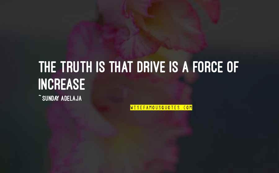 Amish The Devil Quotes By Sunday Adelaja: The truth is that drive is a force