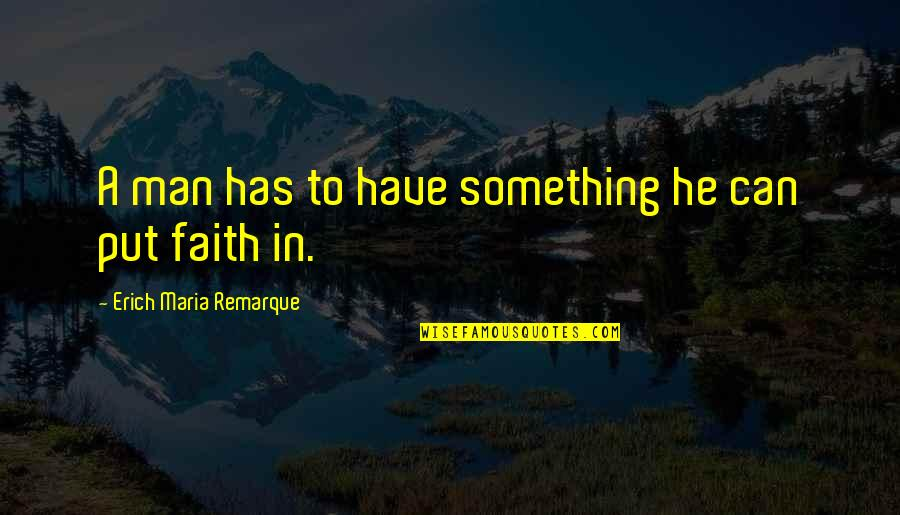 Amity Book Quotes By Erich Maria Remarque: A man has to have something he can