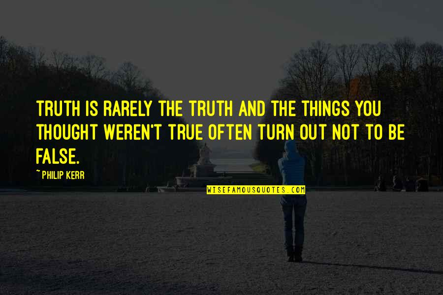 Amity Book Quotes By Philip Kerr: truth is rarely the truth and the things