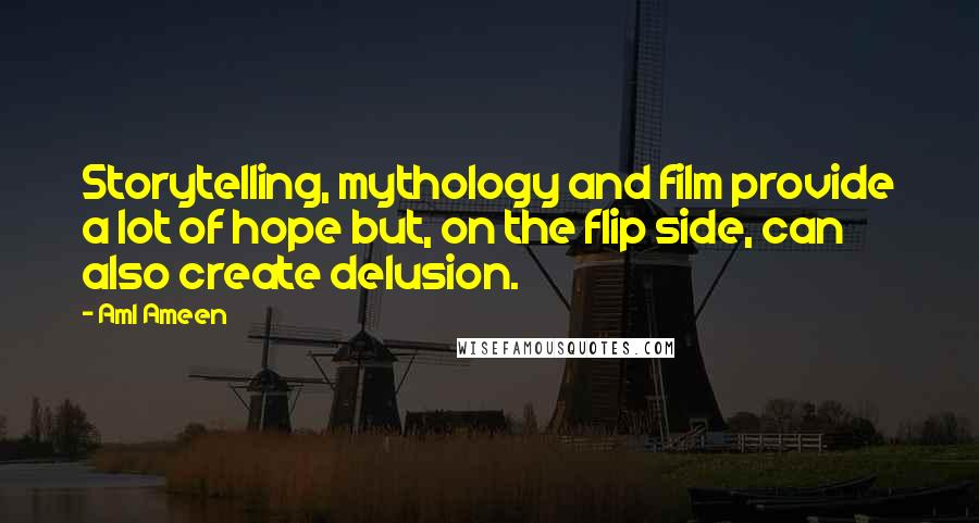 Aml Ameen quotes: Storytelling, mythology and film provide a lot of hope but, on the flip side, can also create delusion.