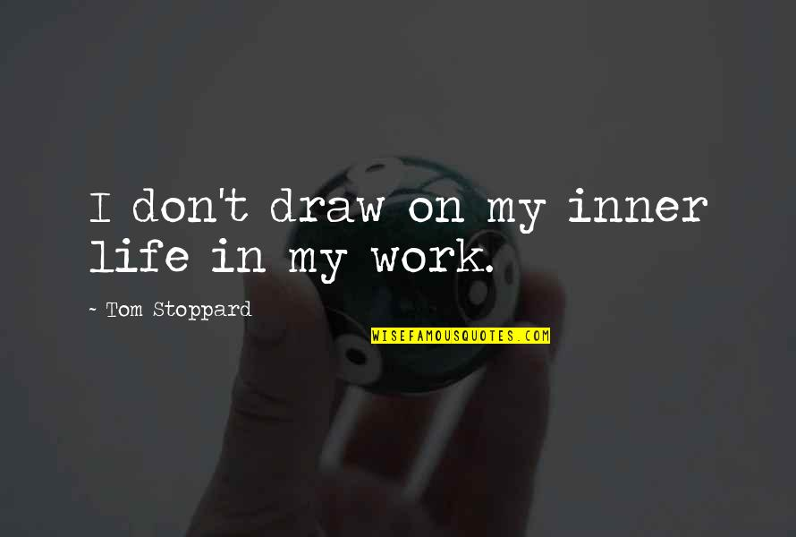 Ammarra Quotes By Tom Stoppard: I don't draw on my inner life in