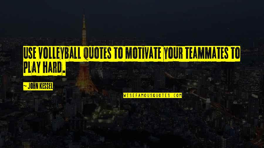 Ammon Mcneely Quotes By John Kessel: Use volleyball quotes to motivate your teammates to