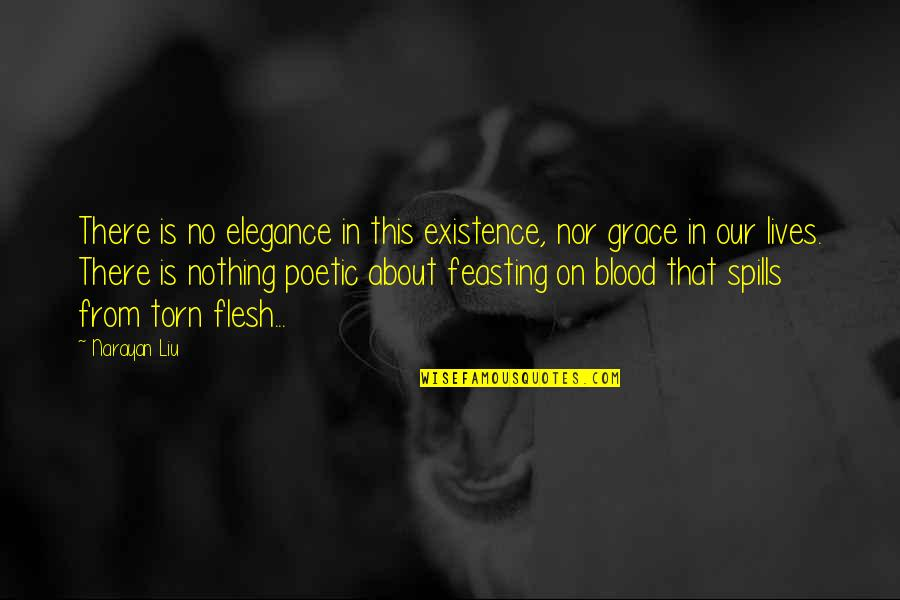 Ammon Mcneely Quotes By Narayan Liu: There is no elegance in this existence, nor