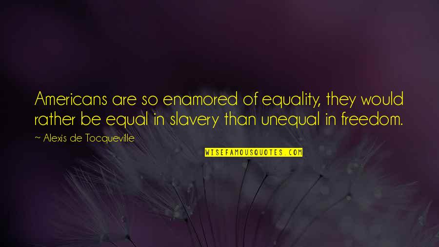 Ammonite Quotes By Alexis De Tocqueville: Americans are so enamored of equality, they would