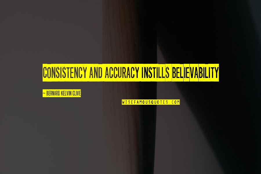 Ammonite Quotes By Bernard Kelvin Clive: Consistency and accuracy instills believability
