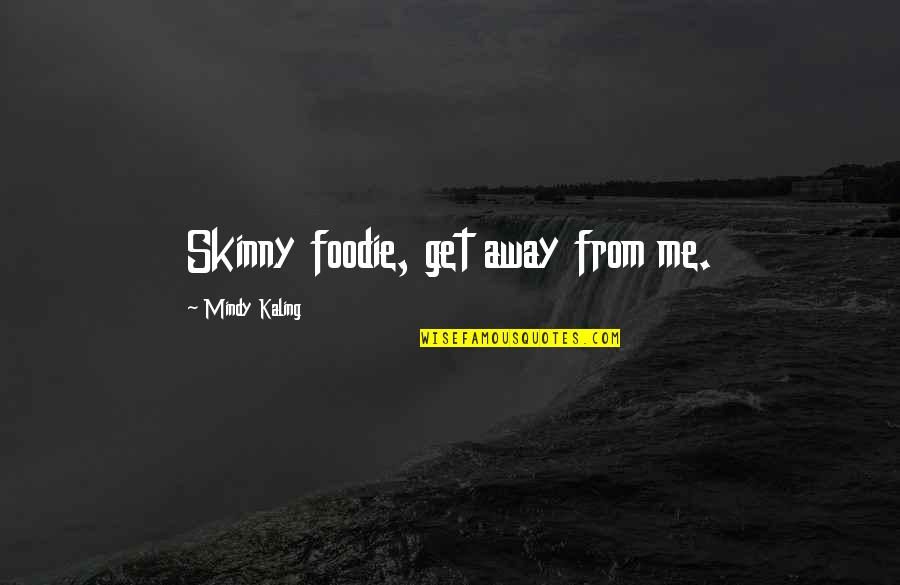 Ammonite Quotes By Mindy Kaling: Skinny foodie, get away from me.