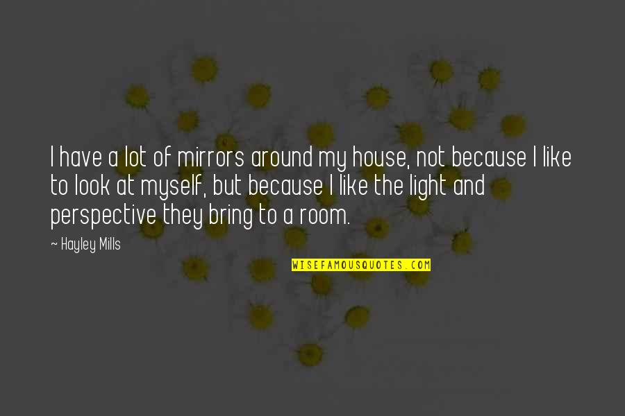 Ammount Quotes By Hayley Mills: I have a lot of mirrors around my
