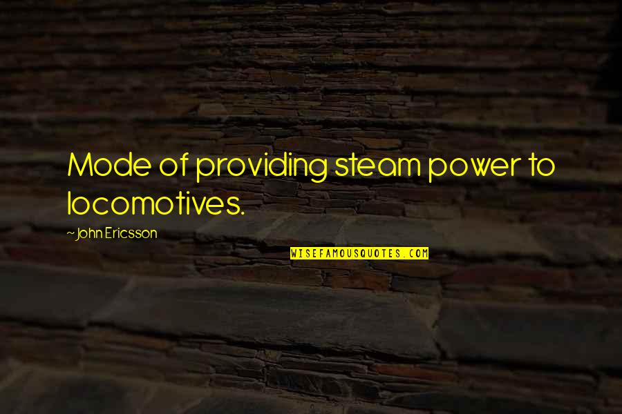 Ammount Quotes By John Ericsson: Mode of providing steam power to locomotives.