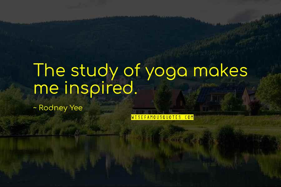 Ammount Quotes By Rodney Yee: The study of yoga makes me inspired.