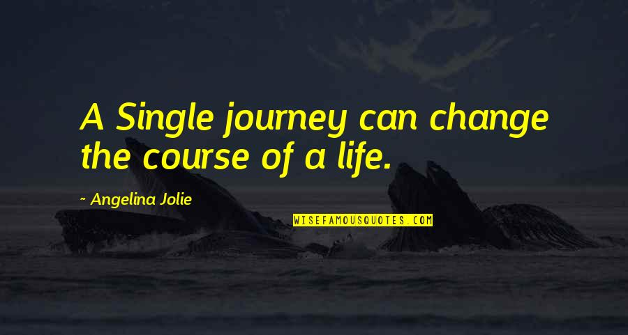 Amor Fati Memorable Quotes By Angelina Jolie: A Single journey can change the course of