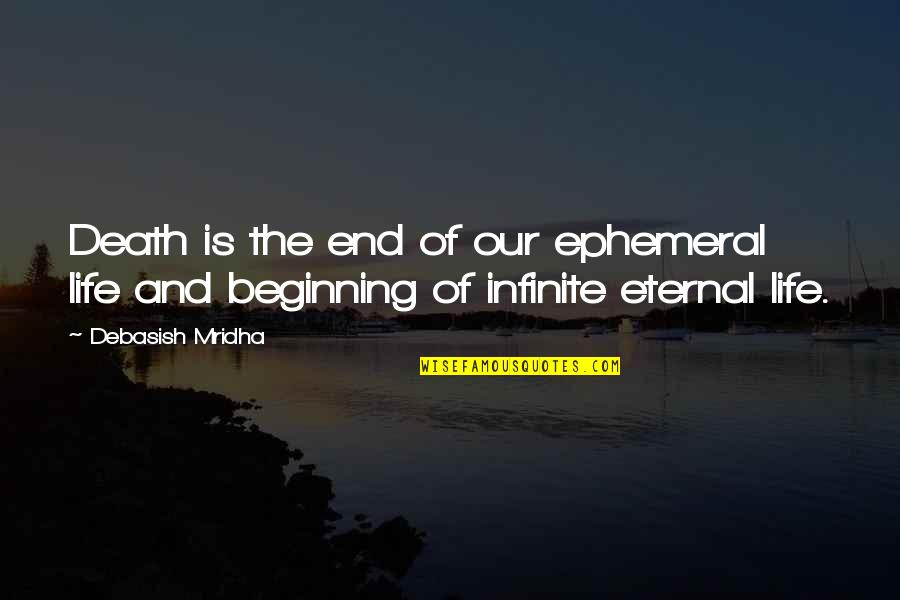 Amor Fati Memorable Quotes By Debasish Mridha: Death is the end of our ephemeral life