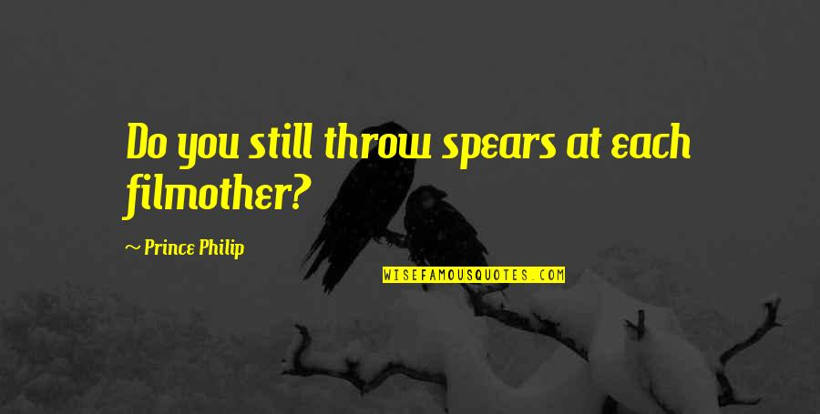 Amor Fati Memorable Quotes By Prince Philip: Do you still throw spears at each filmother?
