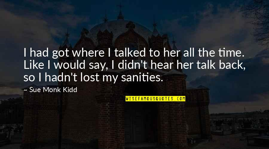 Amor Fati Memorable Quotes By Sue Monk Kidd: I had got where I talked to her