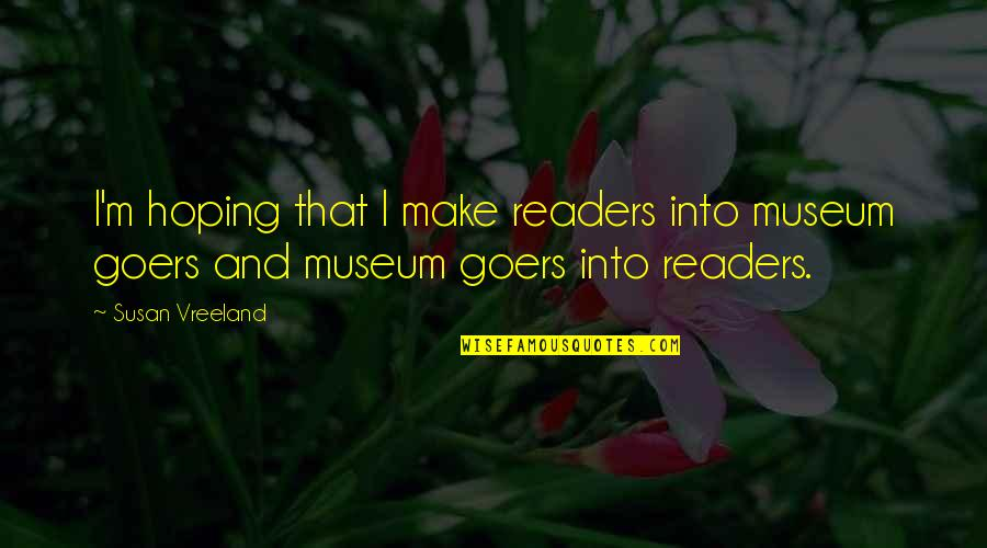 Amor Fati Memorable Quotes By Susan Vreeland: I'm hoping that I make readers into museum