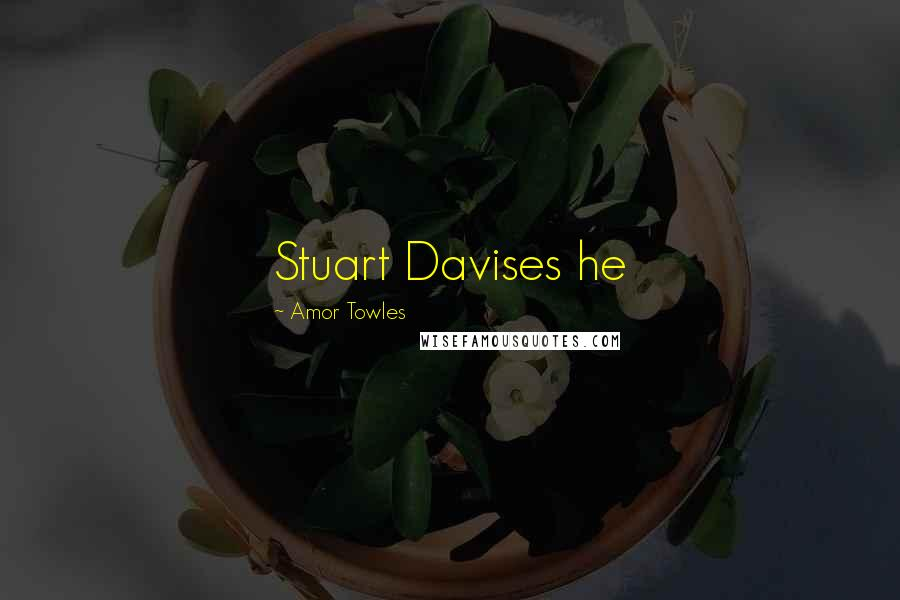 Amor Towles quotes: Stuart Davises he