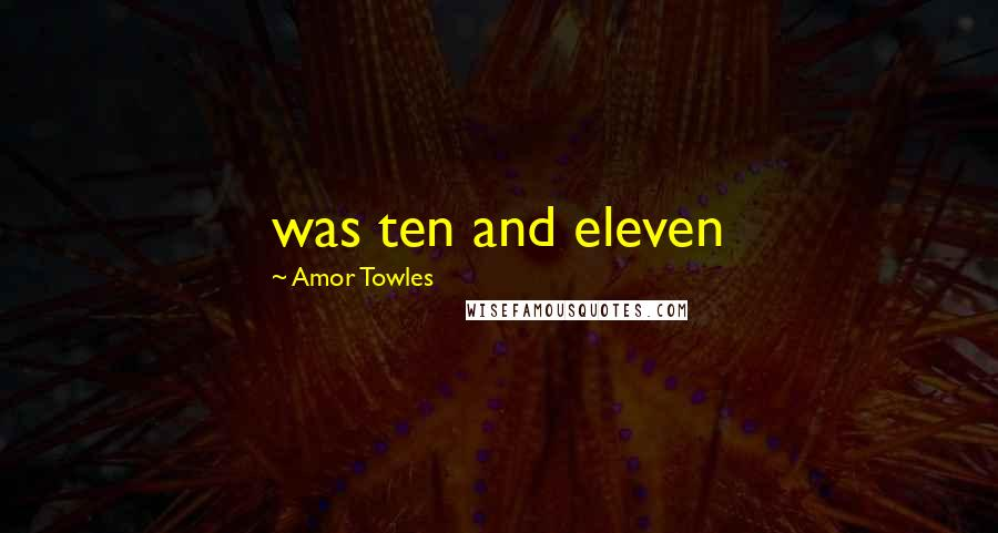 Amor Towles quotes: was ten and eleven