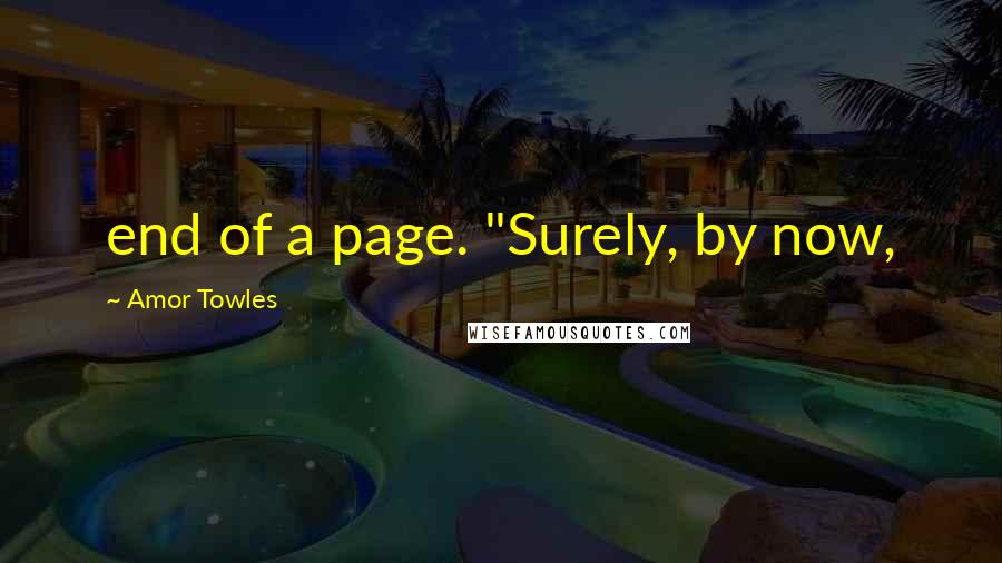 "Amor Towles quotes: end of a page. ""Surely, by now,"
