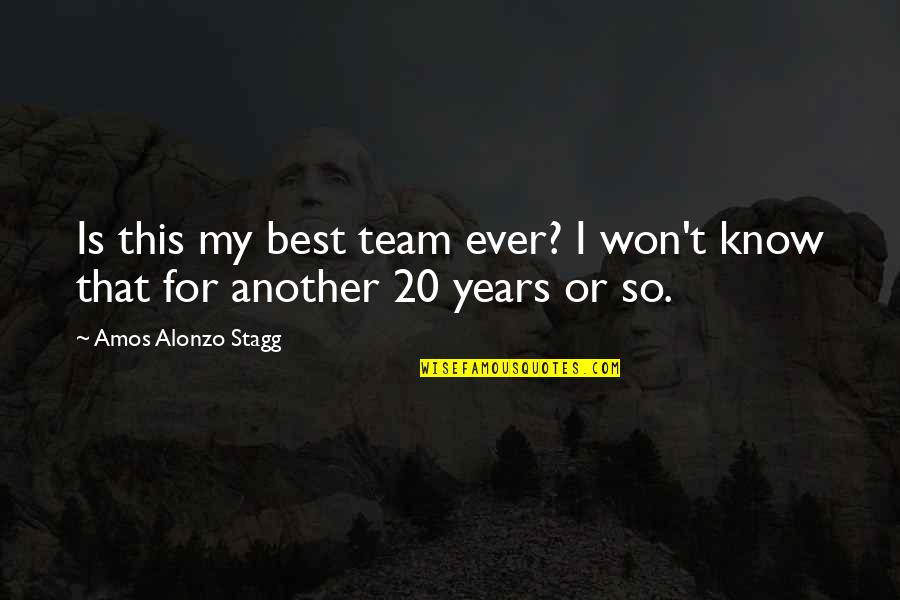 Amos Alonzo Stagg Quotes By Amos Alonzo Stagg: Is this my best team ever? I won't