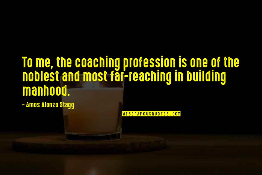 Amos Alonzo Stagg Quotes By Amos Alonzo Stagg: To me, the coaching profession is one of