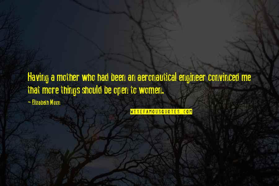 Amour Haneke Quotes By Elizabeth Moon: Having a mother who had been an aeronautical