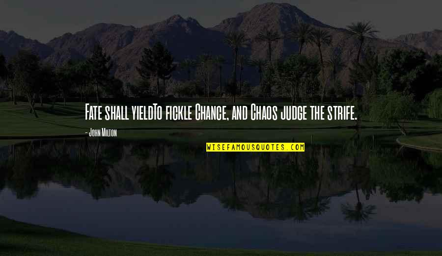 Amour Haneke Quotes By John Milton: Fate shall yieldTo fickle Chance, and Chaos judge