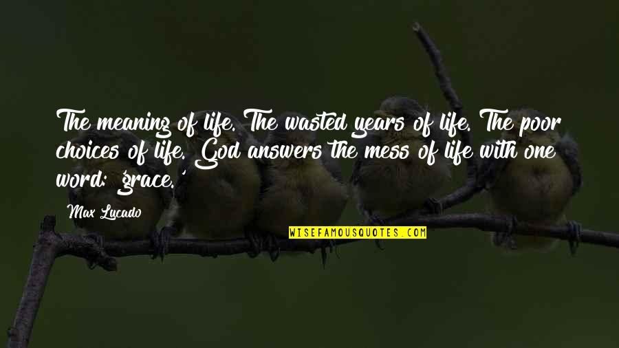 Amour Haneke Quotes By Max Lucado: The meaning of life. The wasted years of