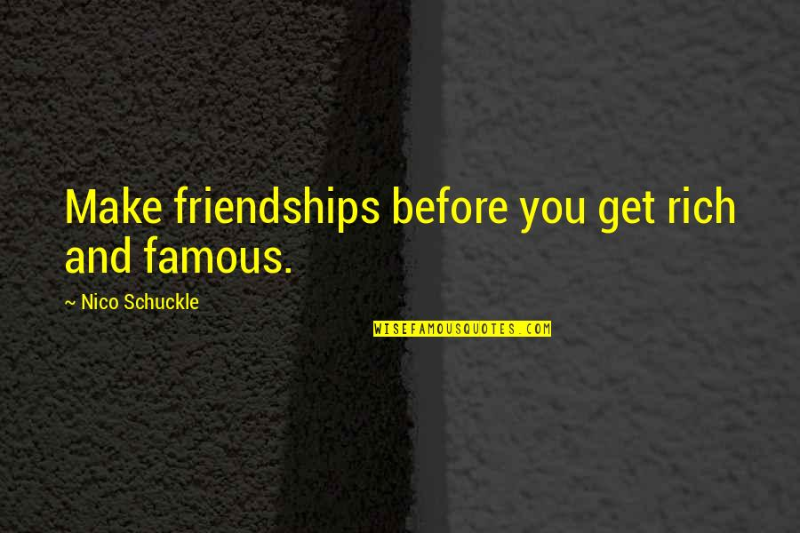 Amour Haneke Quotes By Nico Schuckle: Make friendships before you get rich and famous.