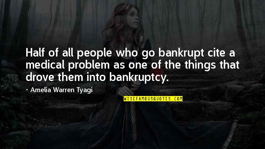 Amphetamine Quotes By Amelia Warren Tyagi: Half of all people who go bankrupt cite
