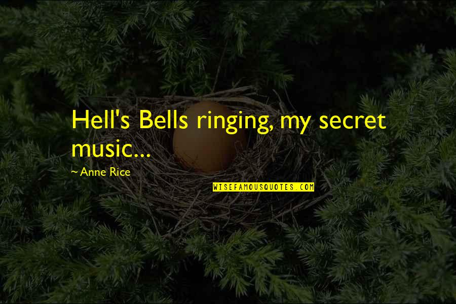 Amphetamine Quotes By Anne Rice: Hell's Bells ringing, my secret music...
