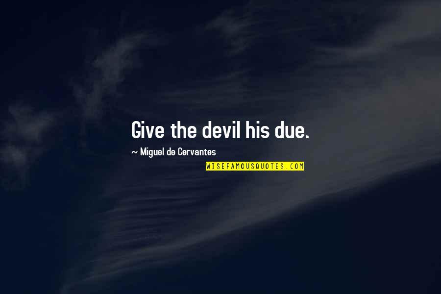 Amphetamine Quotes By Miguel De Cervantes: Give the devil his due.