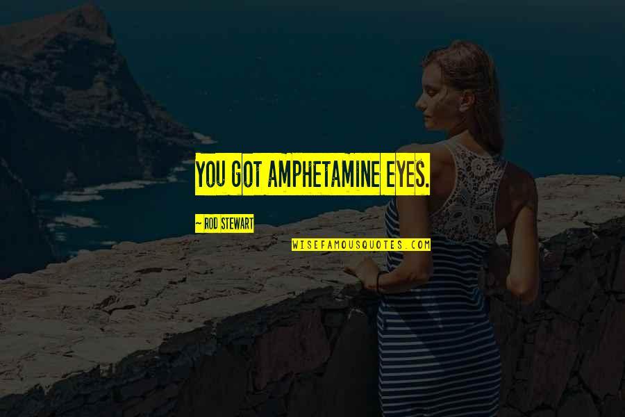 Amphetamine Quotes By Rod Stewart: You got amphetamine eyes.