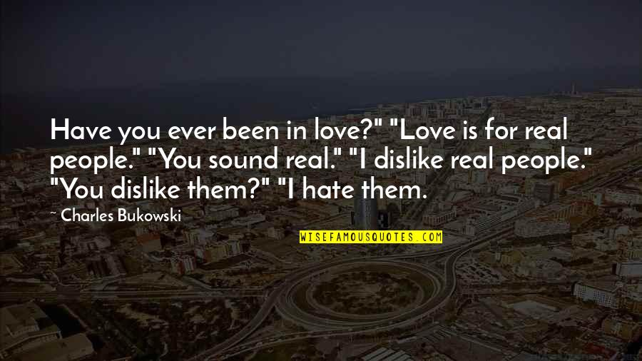 """Amrullah Saleh Quotes By Charles Bukowski: Have you ever been in love?"""" """"Love is"""