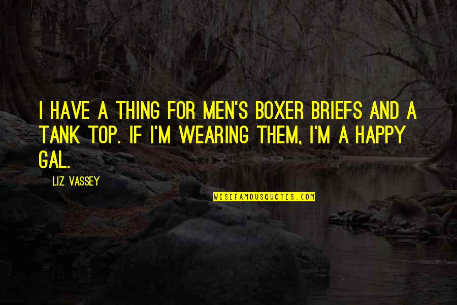 Amrullah Saleh Quotes By Liz Vassey: I have a thing for men's boxer briefs