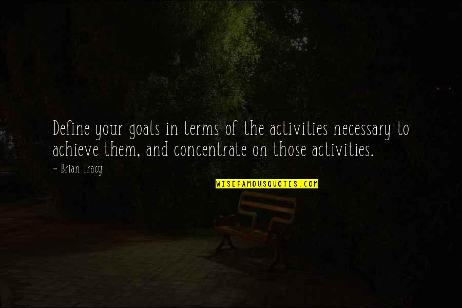 Amster Quotes By Brian Tracy: Define your goals in terms of the activities