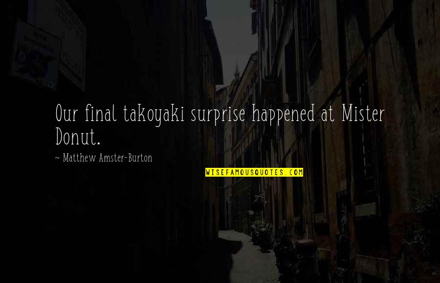 Amster Quotes By Matthew Amster-Burton: Our final takoyaki surprise happened at Mister Donut.
