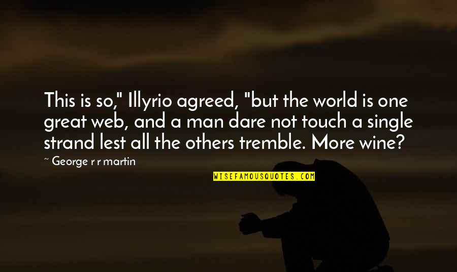"""Amsterdam Funny Quotes By George R R Martin: This is so,"""" Illyrio agreed, """"but the world"""