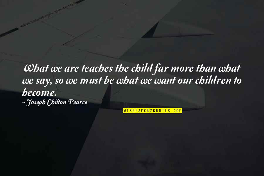 Amsterdam Funny Quotes By Joseph Chilton Pearce: What we are teaches the child far more