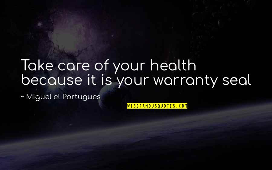 Amsterdam Funny Quotes By Miguel El Portugues: Take care of your health because it is