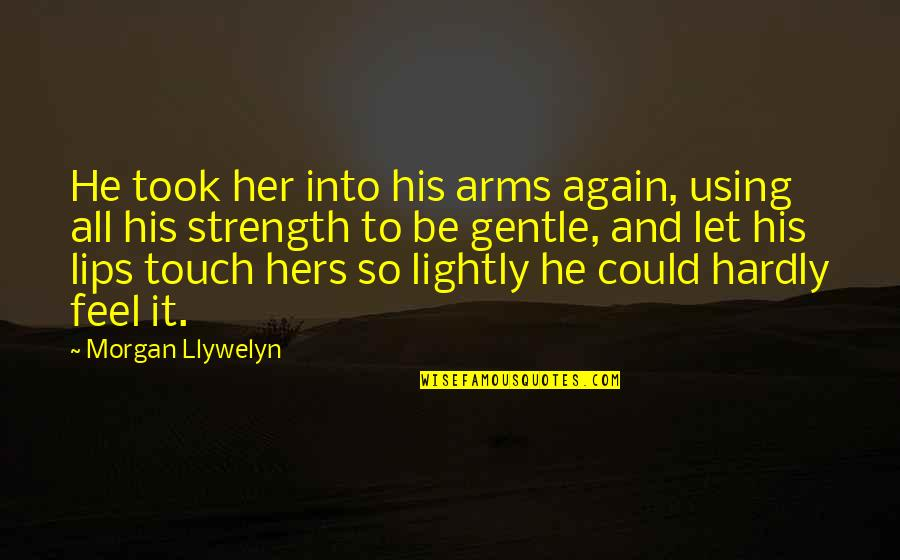 Amsterdam Funny Quotes By Morgan Llywelyn: He took her into his arms again, using