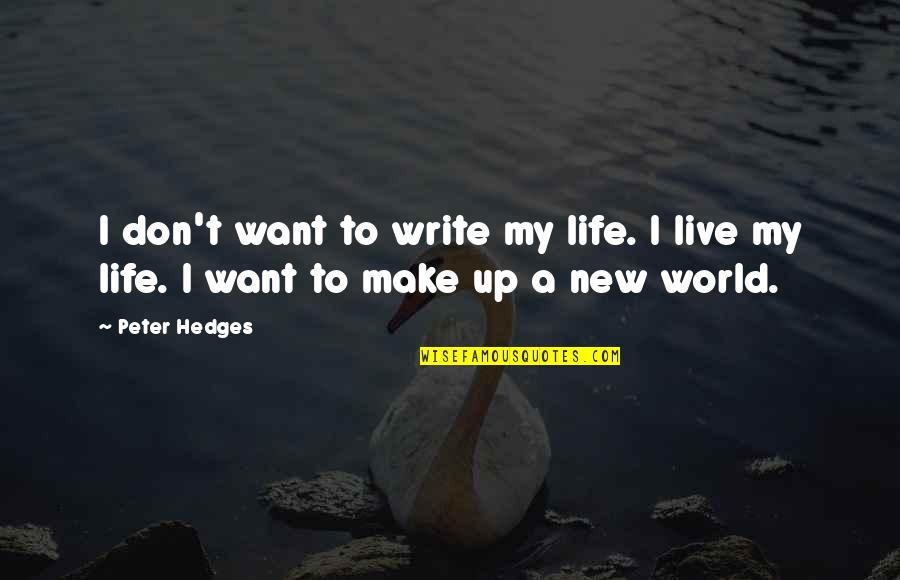 Amsterdam Funny Quotes By Peter Hedges: I don't want to write my life. I