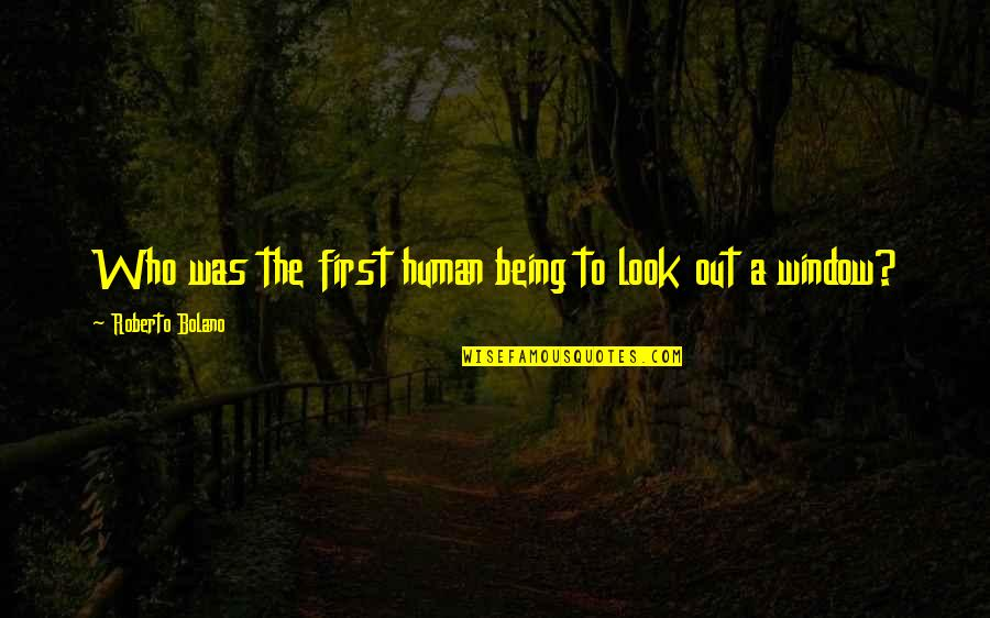 Amsterdam Funny Quotes By Roberto Bolano: Who was the first human being to look