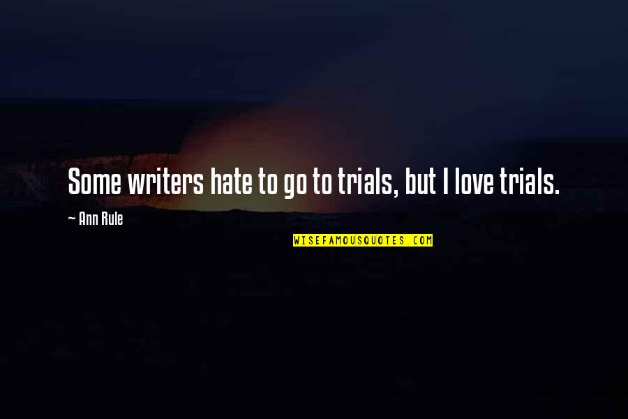 Amsterdam Quotes Quotes By Ann Rule: Some writers hate to go to trials, but
