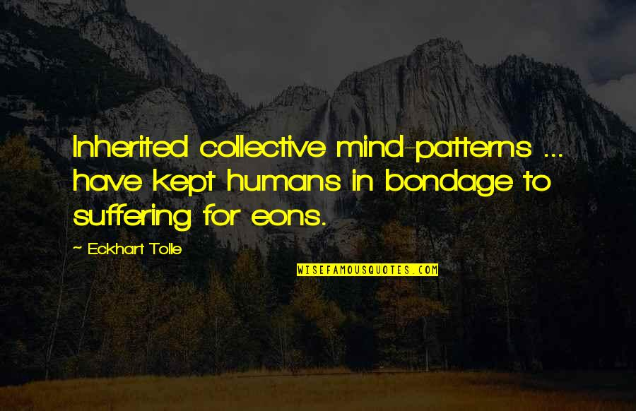 Amsterdam Quotes Quotes By Eckhart Tolle: Inherited collective mind-patterns ... have kept humans in