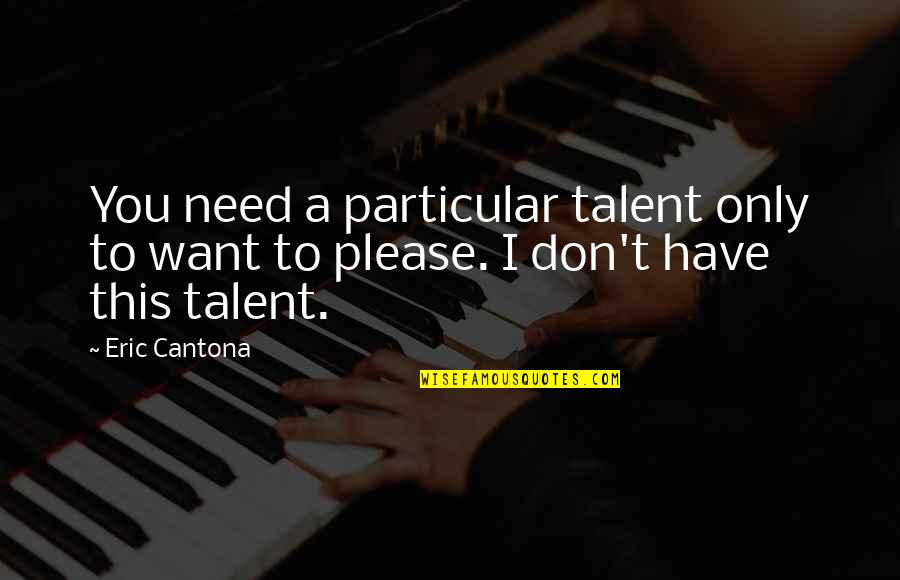 Amsterdam Quotes Quotes By Eric Cantona: You need a particular talent only to want