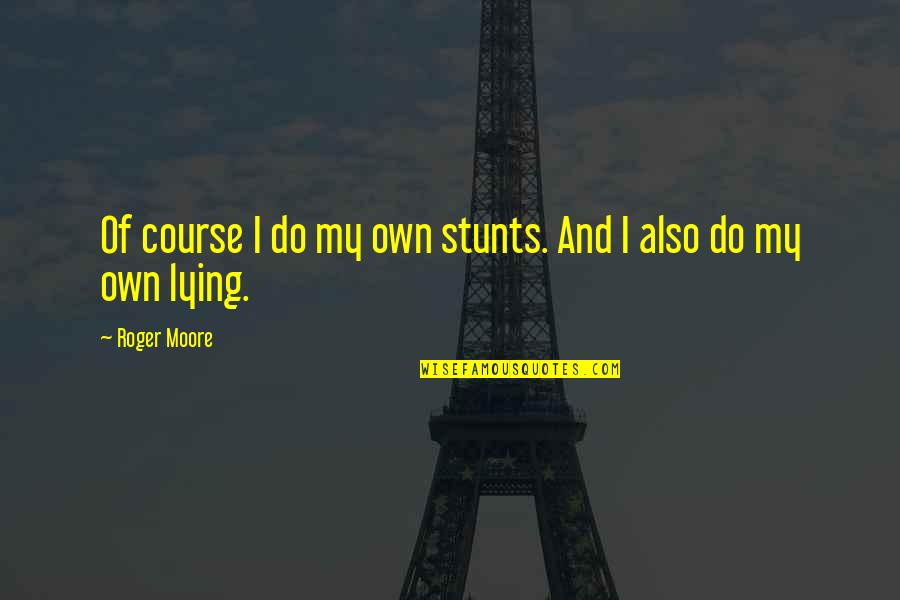 Amsterdam Quotes Quotes By Roger Moore: Of course I do my own stunts. And