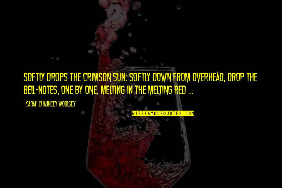 Amsterdam Quotes Quotes By Sarah Chauncey Woolsey: Softly drops the crimson sun: Softly down from