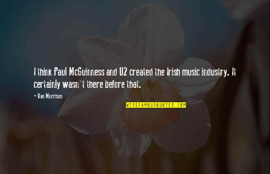 Amsterdam Quotes Quotes By Van Morrison: I think Paul McGuinness and U2 created the