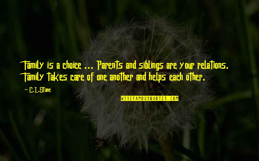 Amway Diamond Quotes By C.L.Stone: Family is a choice ... Parents and siblings