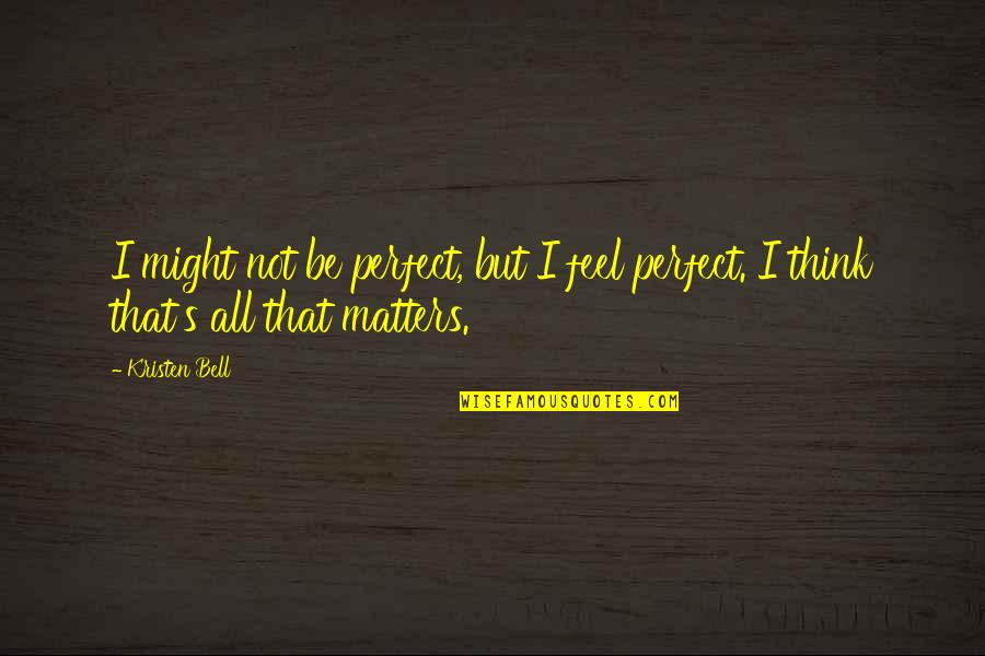 Amway Diamond Quotes By Kristen Bell: I might not be perfect, but I feel