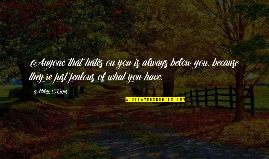 Amway Diamond Quotes By Miley Cyrus: Anyone that hates on you is always below